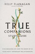 True Companions: Five Sessions on How to Show Up in Your Most Important Relationships (Study Guide) Paperback