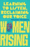Women Rising: Learning to Listen, Reclaiming Our Voice Paperback