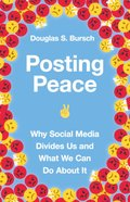 Posting Peace: Why Social Media Divides Us and What We Can Do About It Paperback