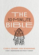 The 30-Minute Bible: God's Story For Everyone Paperback