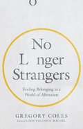 No Longer Strangers: Finding Belonging in a World of Alienation Paperback