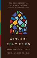 Winsome Conviction: Disagreeing Without Dividing the Church Paperback