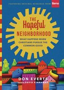The Hopeful Neighborhood: What Happens When Christians Pursue the Common Good Hardback