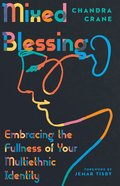 Mixed Blessing: Embracing the Fullness of Your Multiethnic Identity Paperback