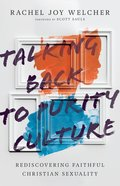 Talking Back to Purity Culture: Rediscovering Faithful Christian Sexuality Paperback
