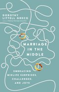 Marriage in the Middle: Embracing Midlife Surprises, Challenges, and Joys Paperback