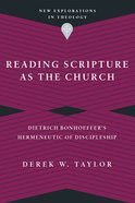 Reading Scripture as the Church: Dietrich Bonhoeffer's Hermeneutic of Discipleship Paperback
