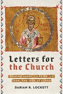 Letters For the Church: Reading James, 1-2 Peter, 1-3 John, and Jude as Canon Paperback