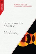 Questions of Context: Reading a Century of German Mission Theology Paperback