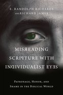 Misreading Scripture With Individualist Eyes: Patronage, Honor, and Shame in the Biblical World Paperback