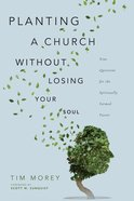 Planting a Church Without Losing Your Soul: Nine Questions For the Spiritually Formed Pastor Paperback