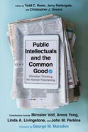 Public Intellectuals and the Common Good: Christian Thinking For Human Flourishing Paperback