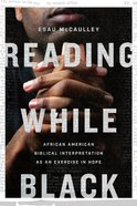 Reading While Black: African American Biblical Interpretation as An Exercise in Hope Paperback