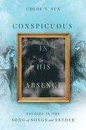 Conspicuous in His Absence: Studies in the Song of Songs and Esther Paperback