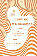 How Do We Reason?: An Introduction to Logic Paperback