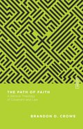 Path of Faith, The: A Biblical Theology of Covenant and Law (Essential Studies In Biblical Theology Series) Paperback