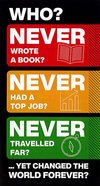 Who Never Wrote a Book? Had a Top Job? Never Travelled Far?.. Yet Changed the World Forver Booklet