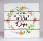 Mdf Wall Art: Let All That You Do Be Done With Love, 1 Corinthians 16:14 Plaque