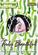 Truly Beautiful: Lead Your Family to Value True Beauty (Good News In The Gum Trees Series) Paperback