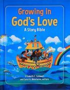 Growing in God's Love: A Story Bible Hardback