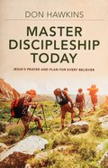 Master Discipleship Today: Jesus's Prayer and Plan For Every Believer Paperback