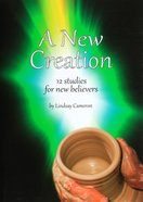 A New Creation: 12 Studies For New Believers Paperback