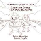 Colour and Create Your Own Adventures (#02 in The Adventures Of Roger The Chicken Series) Paperback