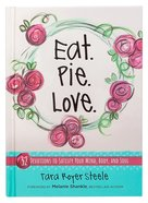 Eat. Pie. Love.: 52 Devotions to Satisfy Your Mind, Body, and Soul Hardback