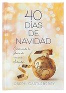 40 Dias De Navidad: Celebremos La Gloria De Nuestro Salvador Hardback