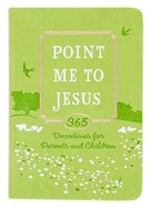 Point Me to Jesus: 365 Devotions For Parents to Read to Their Children Imitation Leather