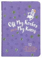 Off My Rocker and on My Knees: 52 Devotions For Devoted Grandmas (Gift Edition) Imitation Leather