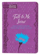 Talk to Me Jesus: Daily Meditations From the Heart of God (Gift Edition) Imitation Leather