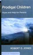 Prodigal Children: Hope and Help For Parents (Resources For Changing Lives Series) Booklet