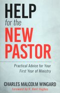Help For the New Pastor: Practical Advice For Your First Year of Ministry Paperback