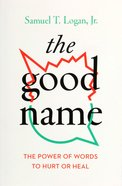 The Good Name: The Power of Words to Hurt Or Heal Paperback