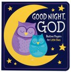 Good Night, God: Bedtime Prayers For Little Ones Board Book