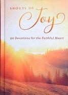 Shouts of Joy: 90 Devotions For the Faithful Heart Hardback