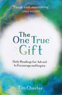 The One True Gift: Daily Readings For Advent to Encourage and Inspire Paperback