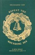 Repeat the Sounding Joy: A Daily Advent Devotional on Luke 1-2 Paperback
