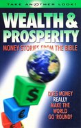 Wealth and Prosperity: Money Stories From the Bible (Take Another Look Series) Paperback