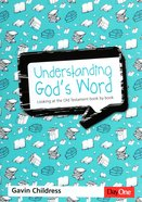 Understanding God's Word: Looking At the Old Testament Book By Book Paperback