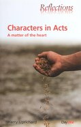 Characters in Acts: A Matter of the Heart (Reflections Series) Paperback