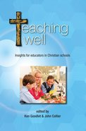 Teaching Well: Insights For Educators in Christian Schools (Edition 2020) Paperback