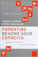 Parenting Beyond Your Capacity: Connect Your Family to a Wider Community Paperback