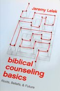 Biblical Counseling Basics: Roots, Beliefs, and Future Paperback