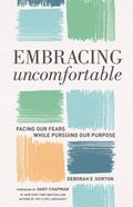 Embracing Uncomfortable: Facing Our Fears While Pursuing Our Purpose Paperback