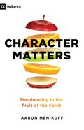 Character Matters: Shepherding in the Fruit of the Spirit Paperback