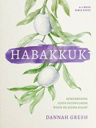 Habakkuk: Remembering God's Faithfulness When He Seems Silent (6 Week Study) Paperback