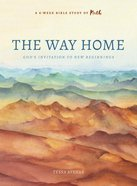 The Way Home: God's Invitation to New Beginnings (6 Sessions) Paperback