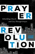Prayer Revolution: Rebuilding Church and City Through Prayer Paperback